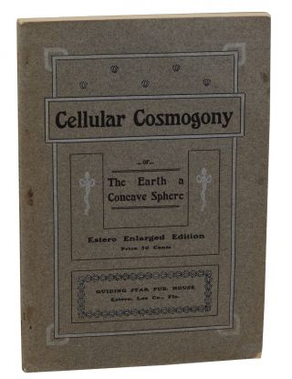 The Cellular Cosmogony: or The Earth a Concave Sphere. Cyrus Reed Teed, Koresh, U. G. Morrow.