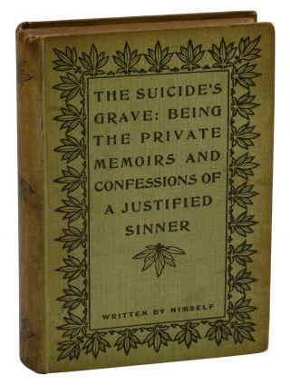 The Suicide's Grave: Being the Private Memoirs and Confessions of a Justified Sinner, With a Detail of Curious Traditionary Facts and Other Evidence by the Editor. James Hogg.