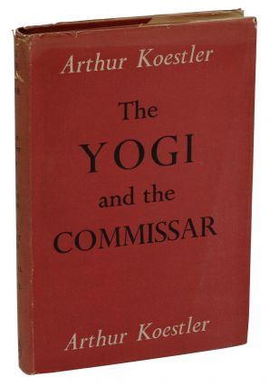 The Yogi and the Commissar: And Other Essays. Arthur Koestler.