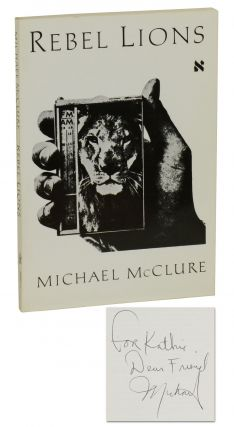 Rebel Lions. Michael McClure.