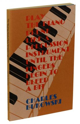Play the Piano Drunk Like a Percussion Instrument Until the Fingers Begin to Bleed a Bit. Charles...