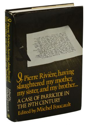 I, Pierre Riviere, having slaughtered my mother, my sister, and my brother... A Case of...