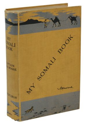 My Somali Book: A Record of Two Shooting Trips. A. H. E. Mosse, D. D. Haskard, Swayne,...