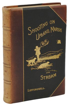 Shooting on Upland, Marsh and Stream. William Bruce Leffingwell.