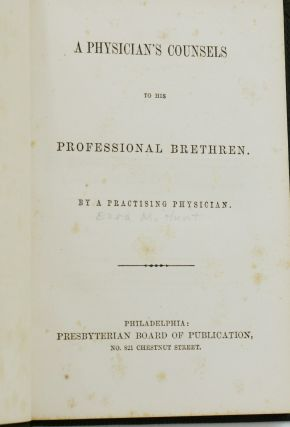 A Physician's Counsels to His Professional Brethren by A Practicing Physician