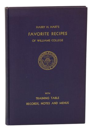 Harry H. Hart's Favorite Recipes of Williams College with Training Table Records, Notes and...