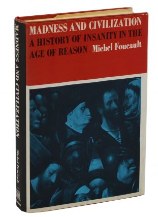 Madness and Civilization: A History of Insanity in the Age of Reason. Michel Foucault