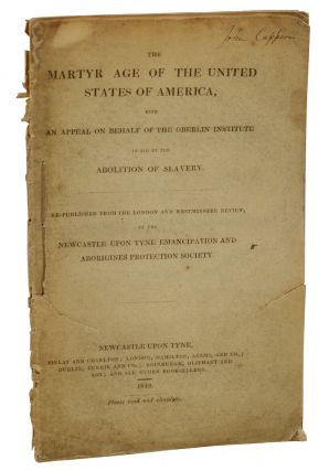 The Martyr Age of the United States of America: With an Appeal on Behalf of the Oberlin...