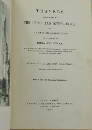 Travels in the regions of the upper and lower Amoor and the Russian acquisitions on the confines of India and China. With adventures among the mountain Kirghis; and the Manjours, manyargs, Toungous, Touzemts, Goldi, and Gelyaks; the hunting and pastoral tribes