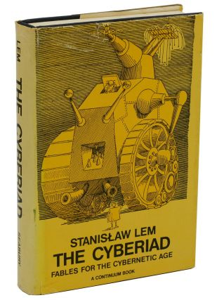 The Cyberiad: Fables for the Cybernetic Age. Stanislaw Lem, Daniel Mroz, Michael Kandel