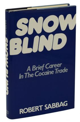 Snowblind: A Brief Career in the Cocaine Trade. Robert Sabbag