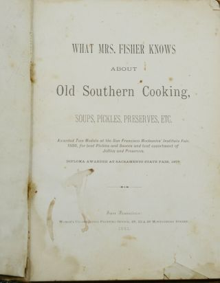 What Mrs. Fisher Knows About Old Southern Cooking, Soups, Pickles, Preserves, Etc.