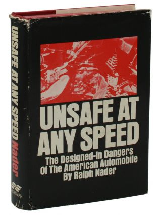 Unsafe at Any Speed: The Designed-In Dangers of the American Automobile. Ralph Nader