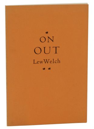 On Out. Lew Welch