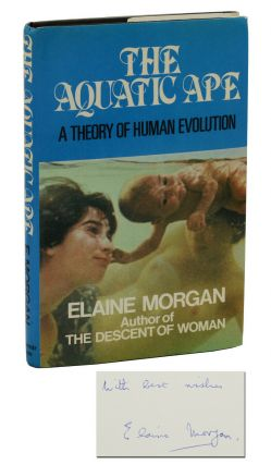 The Aquatic Ape: A Theory of Human Evolution. Elaine Morgan, Alister Hardy, Foreword