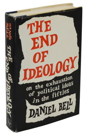 The End of Ideology: On the Exhaustion of Political Ideas in the Fifties. Daniel Bell