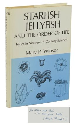 Starfish, Jellyfish, and the Order of Life: Issues in Nineteenth-Century Science. Mary P. Winsor,...