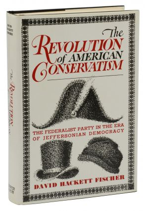 The Revolution of American Conservatism: The Federalist Party in the Era of Jeffersonian...