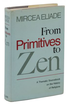 From Primitives to Zen: A Thematic Sourcebook on the History of Religions. Mircea Eliade