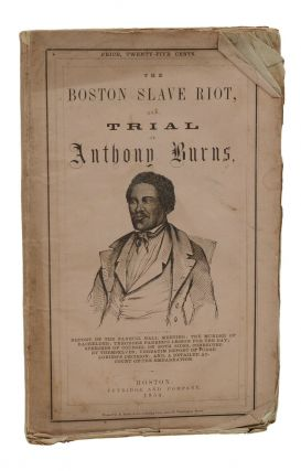 The Boston Slave Riot, and Trial of Anthony Burns. Anthony Burns, Richard Henry Dana