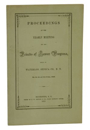 Proceedings of the Yearly Meeting of the Friends of Human Progress held at Waterloo, Seneca Co.,...