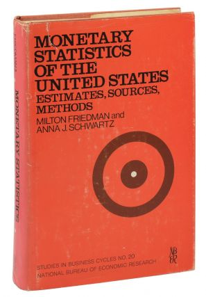 Monetary Statistics of the United States: Estimates, Sources, Methods. Milton Friedman, Anna...