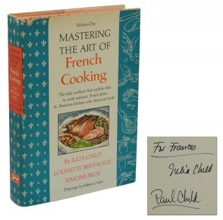 Mastering the Art of French Cooking. Julia Child, Simone Beck, Louisette Bertholle