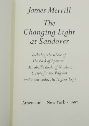 The Changing Light at Sandover: Including the whole of The Book of Ephraim, Mirabell's Books of Number, Scripts for the Pageant and a new coda, The Higher Keys