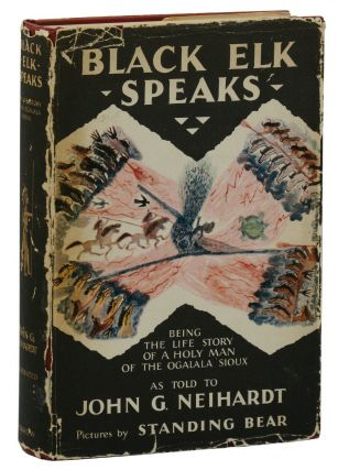 Black Elk Speaks: Being the Life Story of a Holy Man of the Ogalala Sioux. John G. Neihardt,...