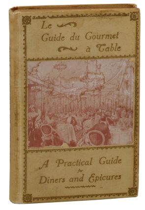 Le Guide du Gourmet a Table: A Practical Guide for Diners and Epicures. J. Rey