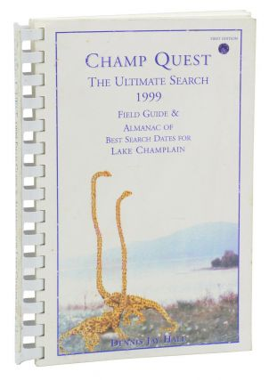 Champ Quest, The Ultimate Search: 1999 Field Guide & Almanac for Lake Champlain. Dennis Jay Hall