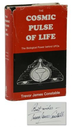 The Cosmic Pulse of Life: The Biological Power Behind UFOs. Trevor James Constable