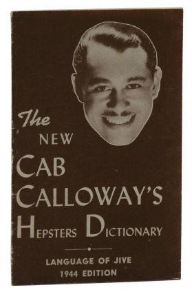 The New Cab Calloway's Hepsters Dictionary: Language of Jive. Cab Calloway