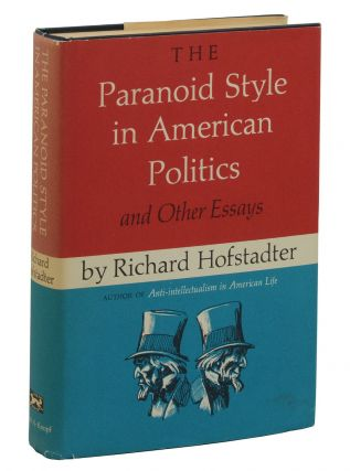 The Paranoid Style in American Politics and Other Essays. Richard Hofstadter