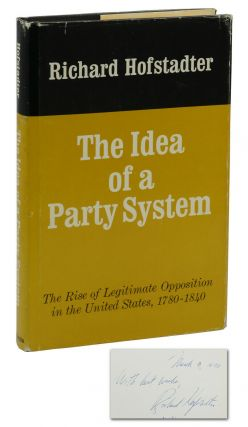 The Idea of a Party System: The Rise of Legitimate Opposition in the United States, 1780-1840....