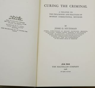 Curing the Criminal: A Treatise on the Philosophy and Practices of Modern Correctional Methods