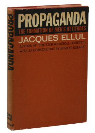 Propaganda: The Formation of Men's Attitudes. Jacques Ellul, Konrad Kellen, Jean Lerner
