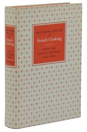 Mastering the Art of French Cooking. Simone Beck, Louisette Bertholle, Julia Child, Sidonie Coryn
