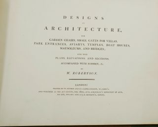 Designs in Architecture: For Garden Chairs, Small Gates for Villas, Park Entrances, Aviarys, Temples, Boat Houses, Mausoleums, and Bridges; with their Plans, Elevations, and Sections, Accompanied with Scenery, etc.