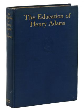 The Education of Henry Adams: An Autobiography. Henry Adams