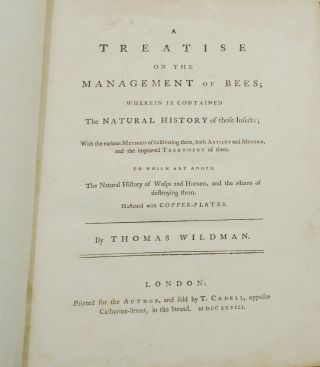A Treatise on the Management of Bees, Wherein is Contained the Natural History of those Insects: with the various methods of cultivating them, both Antient and Modern, and the improved Treatment of them. To which are added the Natural History of Wasps and Hornets, and the means of destroying them.