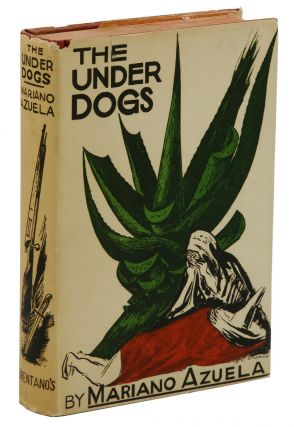 The Under Dogs. Mariano Azuela, Jose Clemente Orozco, E. Munguia Jr., Carleton Beals,...
