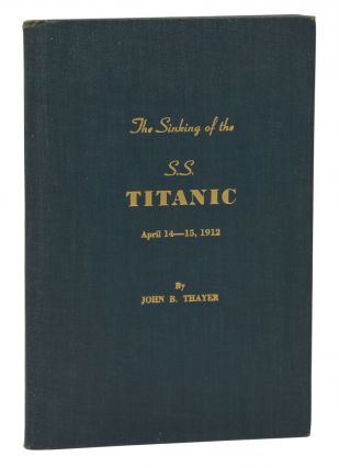 The Sinking of the S.S. Titanic, April 14-15, 1912. John B. Thayer