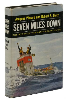 Seven Miles Down: The Story of the Bathyscaph Trieste. Jacques Piccard, Robert S. Dietz