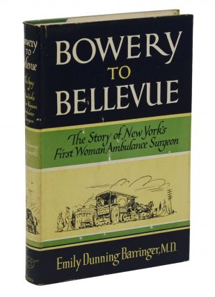 Bowery to Bellevue: The Story of New York's First Woman Ambulance Surgeon. Emily Dunning Barringer