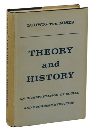 Theory and History: An Interpretation of Social and Economic Evolution. Ludwig Von Mises