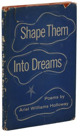 Shape Them Into Dreams. Ariel Williams Holloway