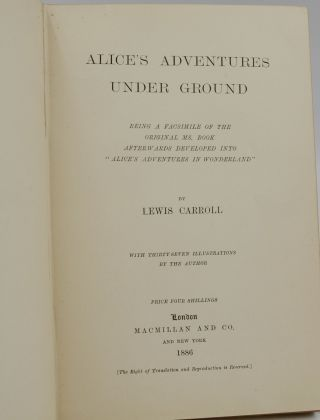 "Alice's Adventures Under Ground. Being a Facsimile of the Original Ms. Book Afterwards Developed into ""Alice's Adventures in Wonderland."""