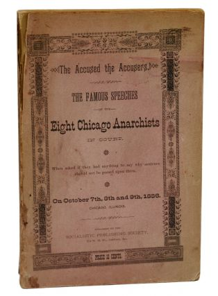 The Accused the Accusers: The Famous Speeches of the Eight Chicago Anarchists in Court. When...