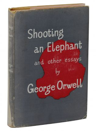 Shooting An Elephant and Other Essays. George Orwell